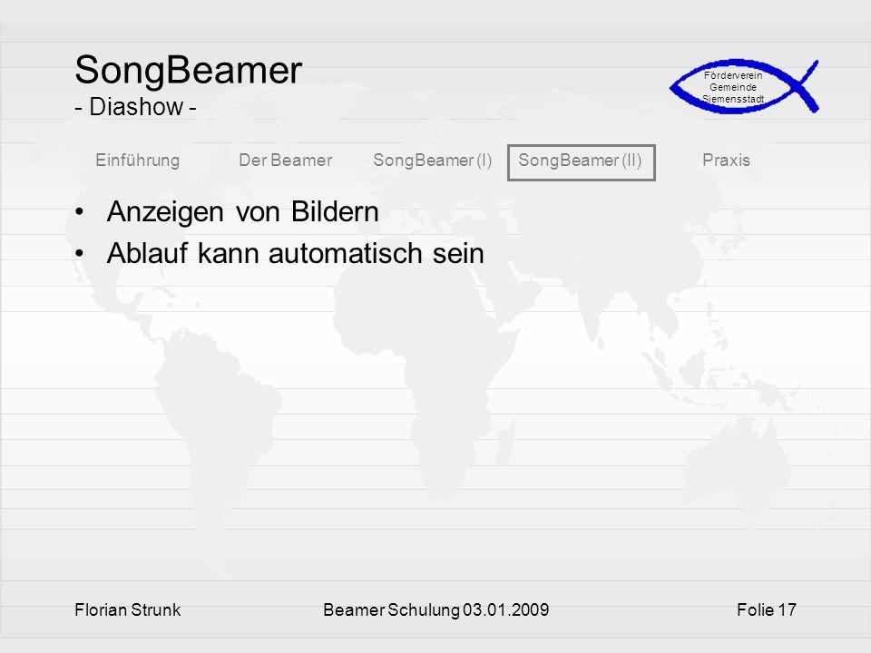 EinführungDer BeamerSongBeamer (I)SongBeamer (II)Praxis Förderverein Gemeinde Siemensstadt Florian StrunkBeamer Schulung 03.01.2009Folie 17 SongBeamer
