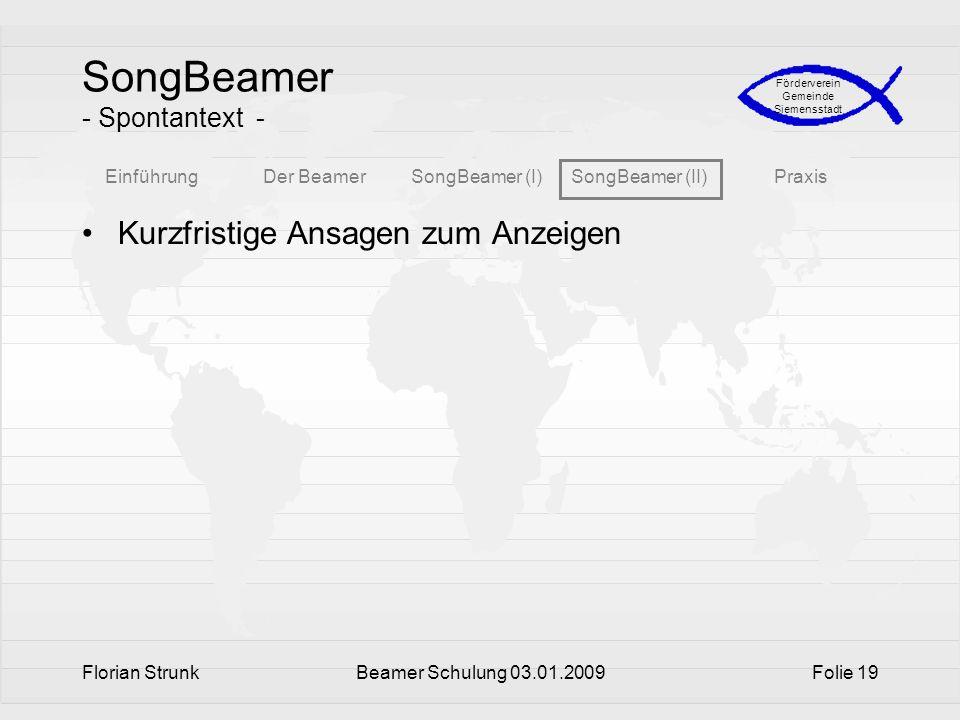 EinführungDer BeamerSongBeamer (I)SongBeamer (II)Praxis Förderverein Gemeinde Siemensstadt Florian StrunkBeamer Schulung 03.01.2009Folie 19 SongBeamer
