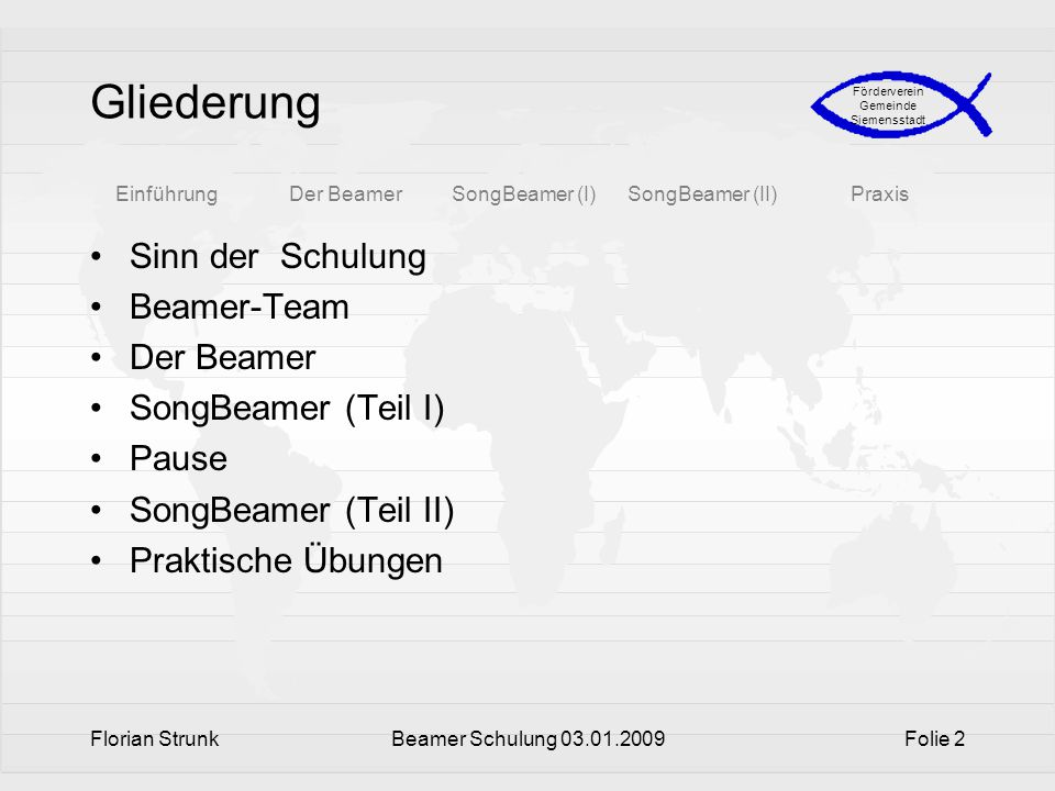 EinführungDer BeamerSongBeamer (I)SongBeamer (II)Praxis Förderverein Gemeinde Siemensstadt Florian StrunkBeamer Schulung 03.01.2009Folie 2 Gliederung