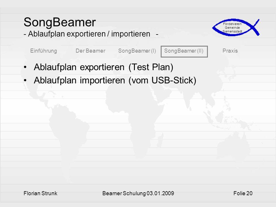 EinführungDer BeamerSongBeamer (I)SongBeamer (II)Praxis Förderverein Gemeinde Siemensstadt Florian StrunkBeamer Schulung 03.01.2009Folie 20 SongBeamer