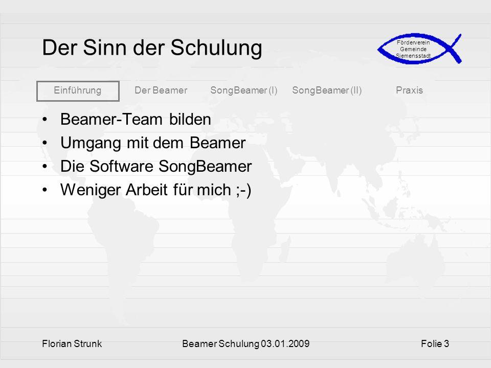 EinführungDer BeamerSongBeamer (I)SongBeamer (II)Praxis Förderverein Gemeinde Siemensstadt Florian StrunkBeamer Schulung 03.01.2009Folie 3 Der Sinn de