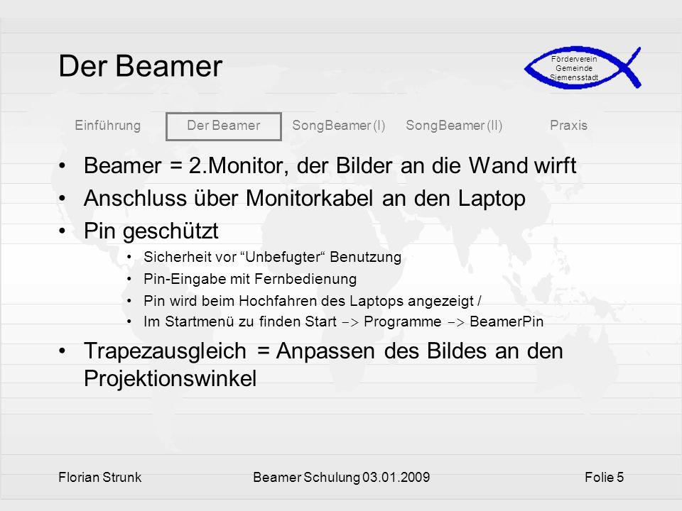EinführungDer BeamerSongBeamer (I)SongBeamer (II)Praxis Förderverein Gemeinde Siemensstadt Florian StrunkBeamer Schulung 03.01.2009Folie 5 Der Beamer