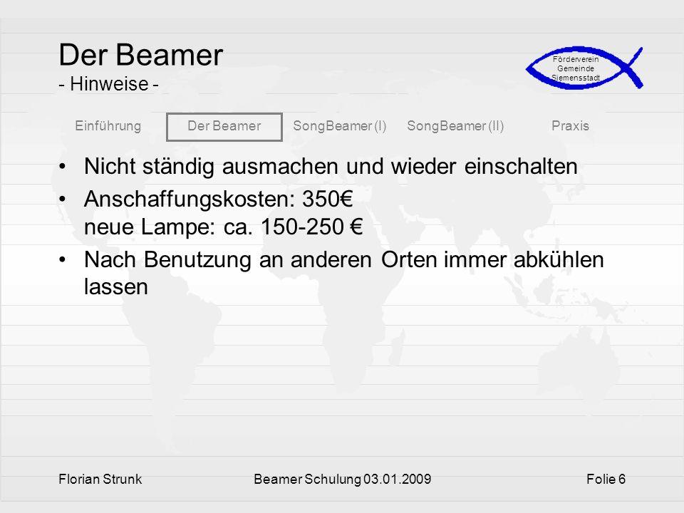 EinführungDer BeamerSongBeamer (I)SongBeamer (II)Praxis Förderverein Gemeinde Siemensstadt Florian StrunkBeamer Schulung 03.01.2009Folie 6 Der Beamer