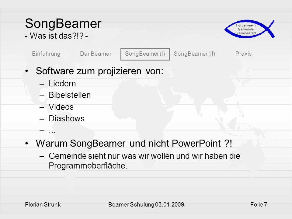 EinführungDer BeamerSongBeamer (I)SongBeamer (II)Praxis Förderverein Gemeinde Siemensstadt Florian StrunkBeamer Schulung 03.01.2009Folie 7 SongBeamer
