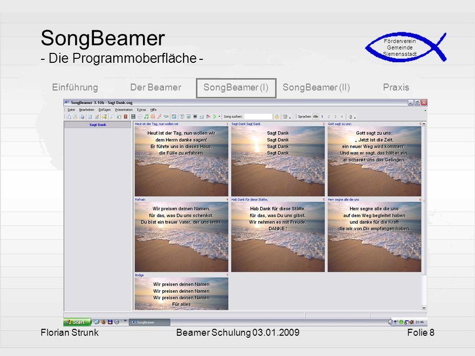 EinführungDer BeamerSongBeamer (I)SongBeamer (II)Praxis Förderverein Gemeinde Siemensstadt Florian StrunkBeamer Schulung 03.01.2009Folie 8 SongBeamer