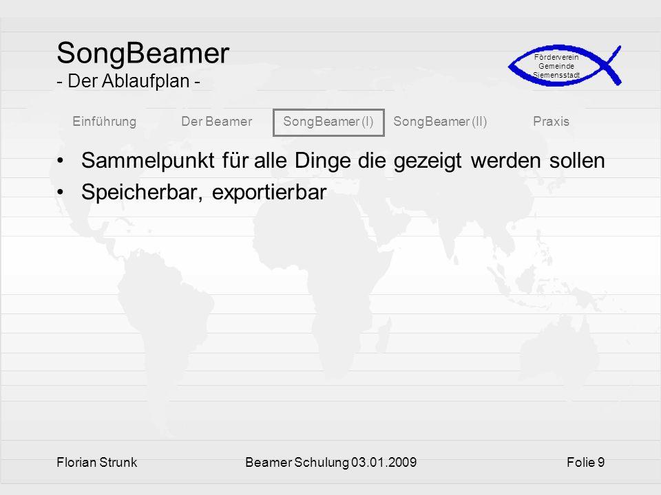 EinführungDer BeamerSongBeamer (I)SongBeamer (II)Praxis Förderverein Gemeinde Siemensstadt Florian StrunkBeamer Schulung 03.01.2009Folie 9 SongBeamer