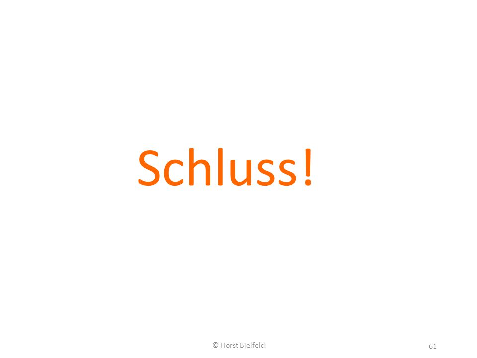 © Horst Bielfeld 61 Schluss!