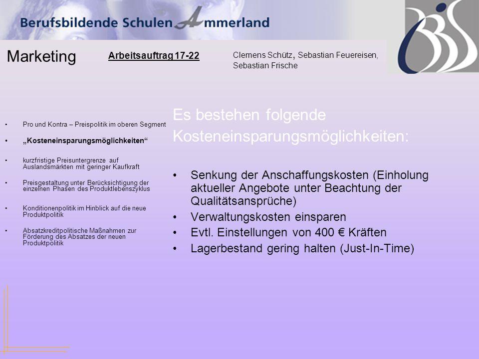"""Marketing Clemens Schütz, Sebastian Feuereisen, Sebastian Frische Arbeitsauftrag 17-22 Pro und Kontra – Preispolitik im oberen Segment """"Kosteneinsparu"""