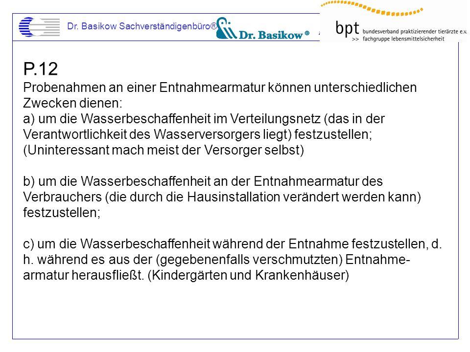Dr. Basikow Sachverständigenbüro® P.12 Probenahmen an einer Entnahmearmatur können unterschiedlichen Zwecken dienen: a) um die Wasserbeschaffenheit im