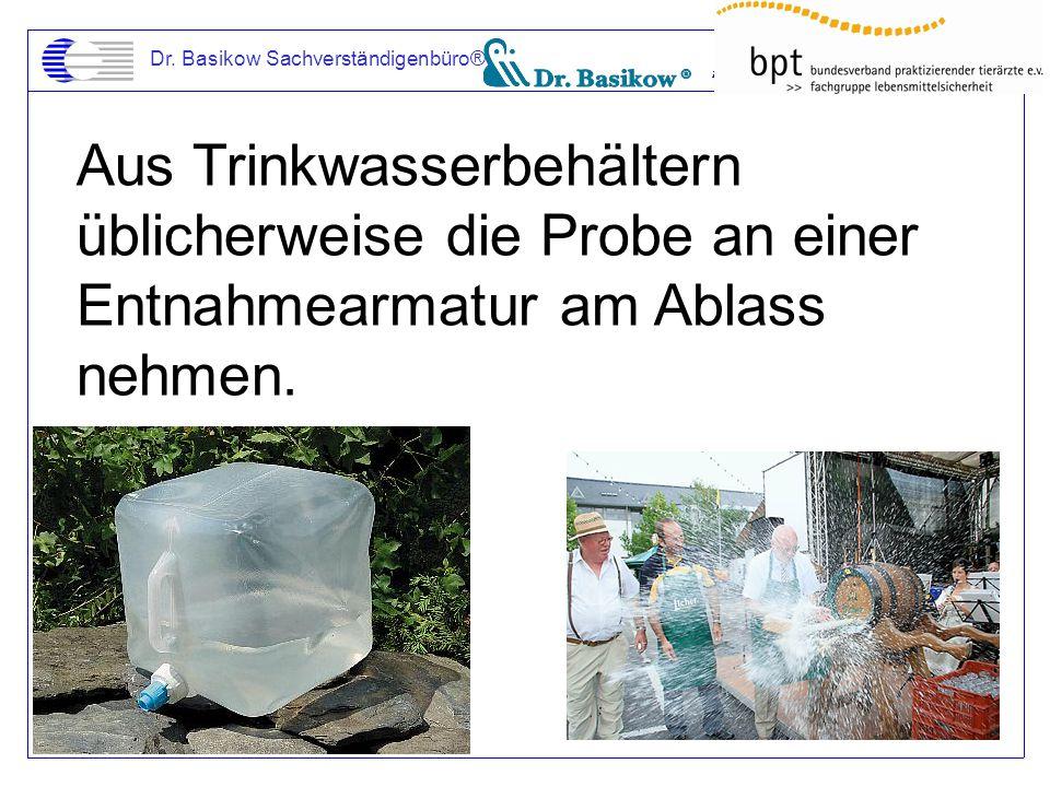 Dr. Basikow Sachverständigenbüro® Aus Trinkwasserbehältern üblicherweise die Probe an einer Entnahmearmatur am Ablass nehmen.