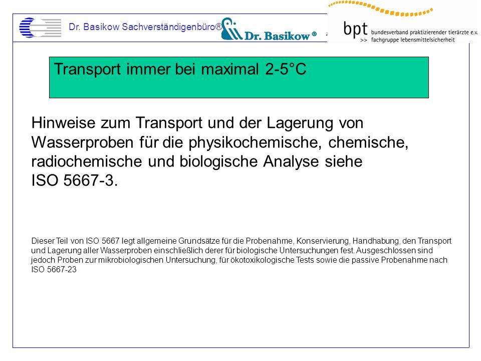 Dr. Basikow Sachverständigenbüro® Transport immer bei maximal 2-5°C Hinweise zum Transport und der Lagerung von Wasserproben für die physikochemische,