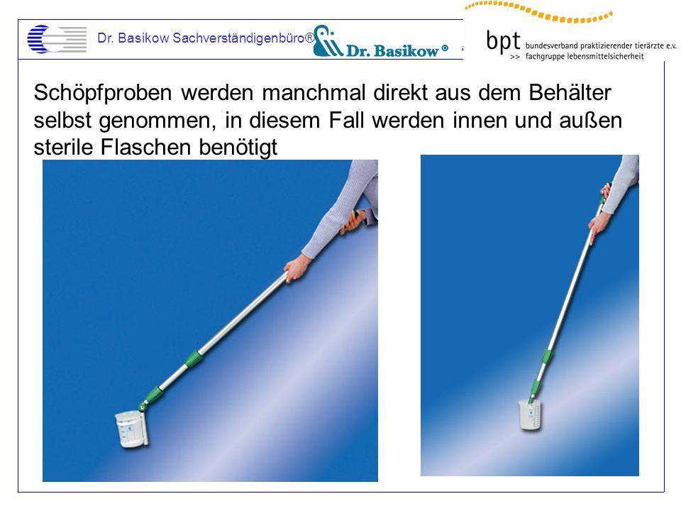 Dr. Basikow Sachverständigenbüro® Schöpfproben werden manchmal direkt aus dem Behälter selbst genommen, in diesem Fall werden innen und außen sterile