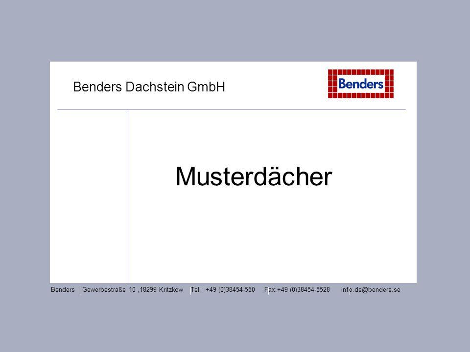 Benders Dachstein GmbH Musterdächer Benders Gewerbestraße 10,18299 Kritzkow Tel.: +49 (0)38454-550 Fax:+49 (0)38454-5528 info.de@benders.se