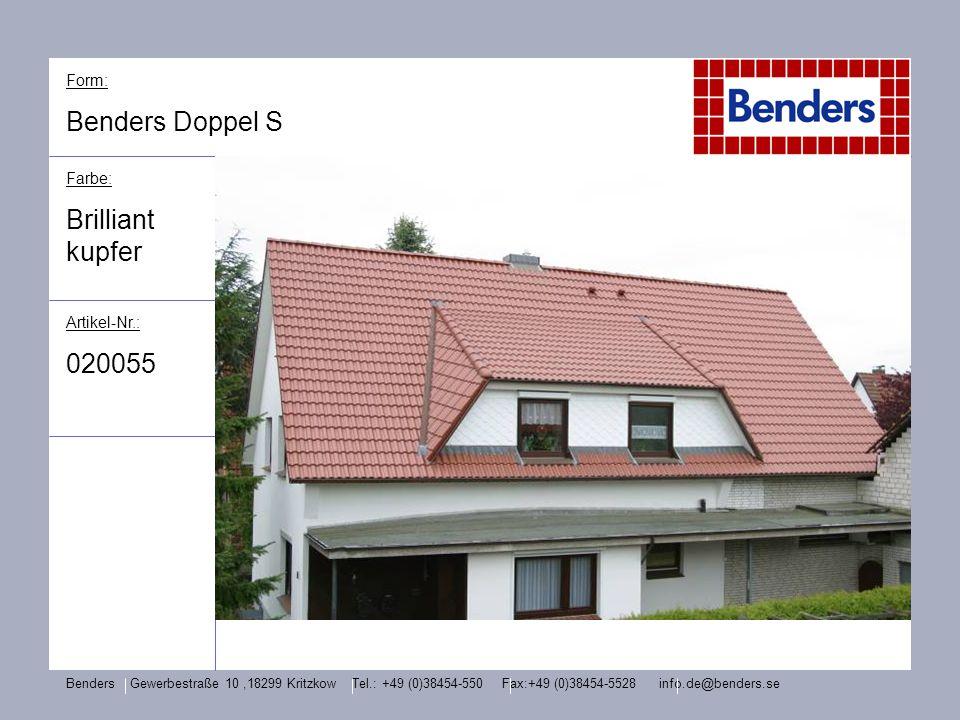 Form: Benders Doppel S Farbe: Brilliant kupfer Artikel-Nr.: 020055 Benders Gewerbestraße 10,18299 Kritzkow Tel.: +49 (0)38454-550 Fax:+49 (0)38454-552