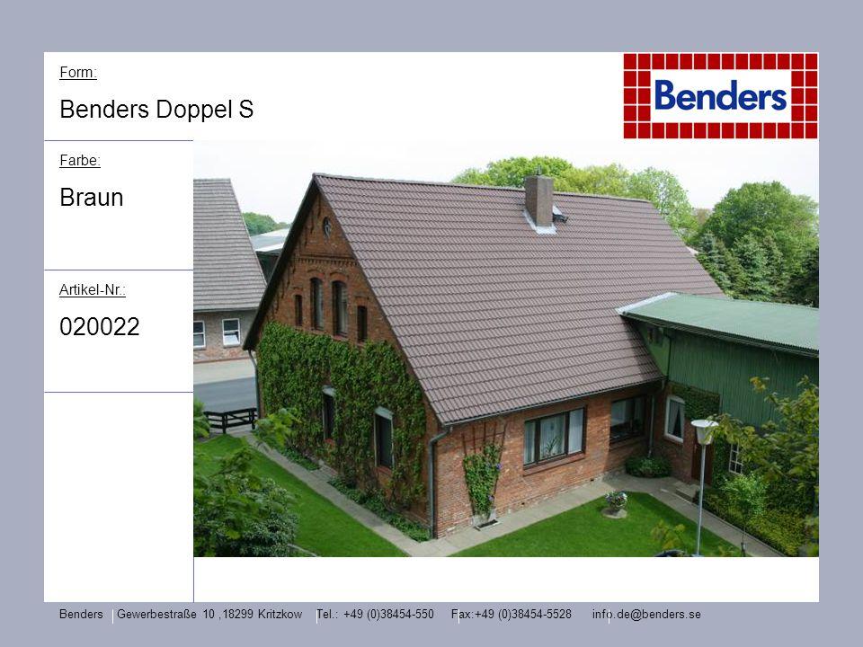 Form: Benders Doppel S Farbe: Braun Artikel-Nr.: 020022 Benders Gewerbestraße 10,18299 Kritzkow Tel.: +49 (0)38454-550 Fax:+49 (0)38454-5528 info.de@b