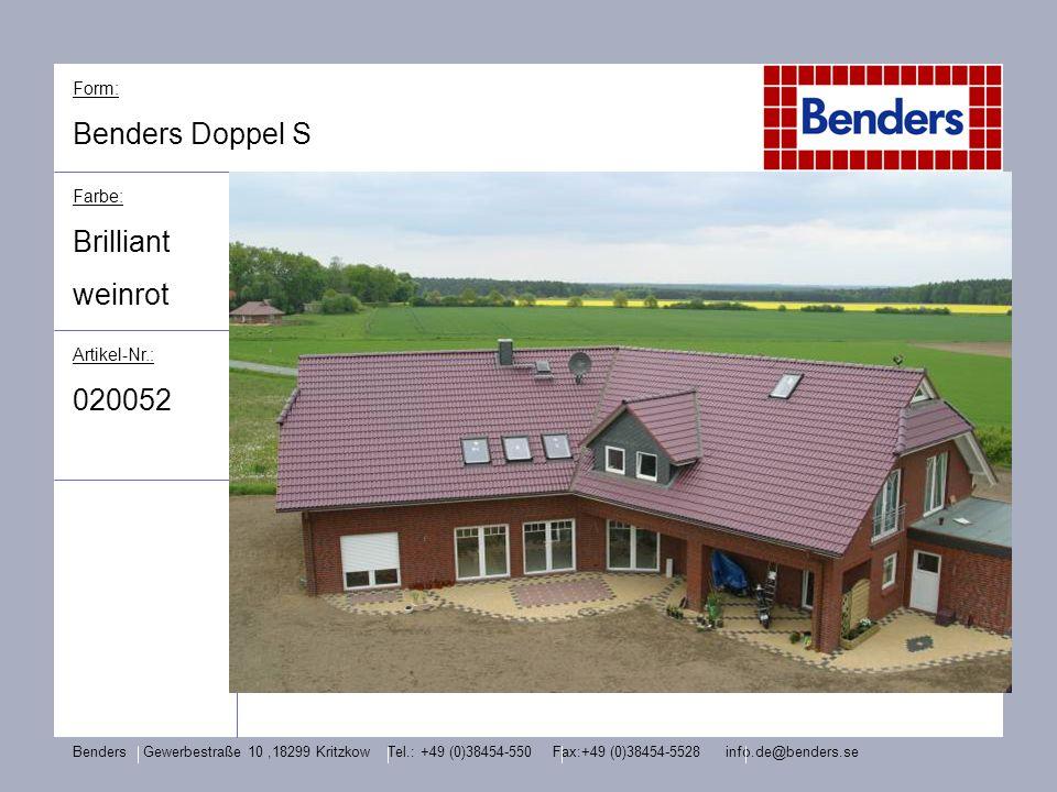 Form: Benders Doppel S Farbe: Brilliant weinrot Artikel-Nr.: 020052 Benders Gewerbestraße 10,18299 Kritzkow Tel.: +49 (0)38454-550 Fax:+49 (0)38454-55