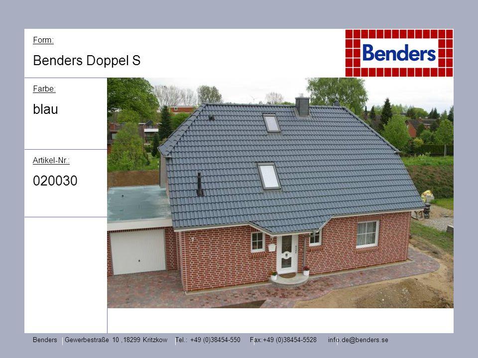 Form: Benders Doppel S Farbe: blau Artikel-Nr.: 020030 Benders Gewerbestraße 10,18299 Kritzkow Tel.: +49 (0)38454-550 Fax:+49 (0)38454-5528 info.de@be