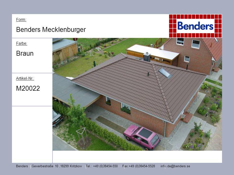 Form: Benders Mecklenburger Farbe: Braun Artikel-Nr.: M20022 Benders Gewerbestraße 10,18299 Kritzkow Tel.: +49 (0)38454-550 Fax:+49 (0)38454-5528 info