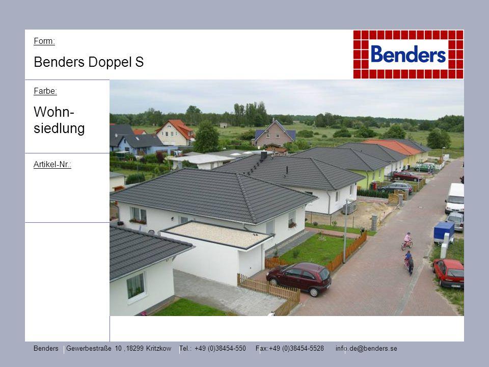 Form: Benders Doppel S Farbe: Wohn- siedlung Artikel-Nr.: Benders Gewerbestraße 10,18299 Kritzkow Tel.: +49 (0)38454-550 Fax:+49 (0)38454-5528 info.de
