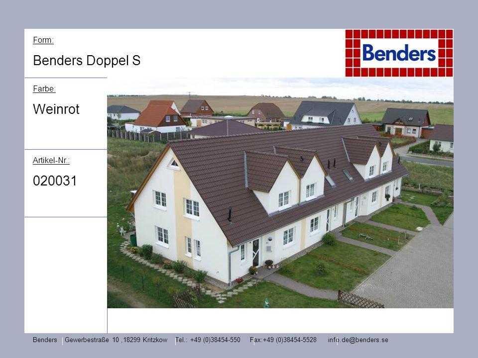 Form: Benders Doppel S Farbe: Weinrot Artikel-Nr.: 020031 Benders Gewerbestraße 10,18299 Kritzkow Tel.: +49 (0)38454-550 Fax:+49 (0)38454-5528 info.de