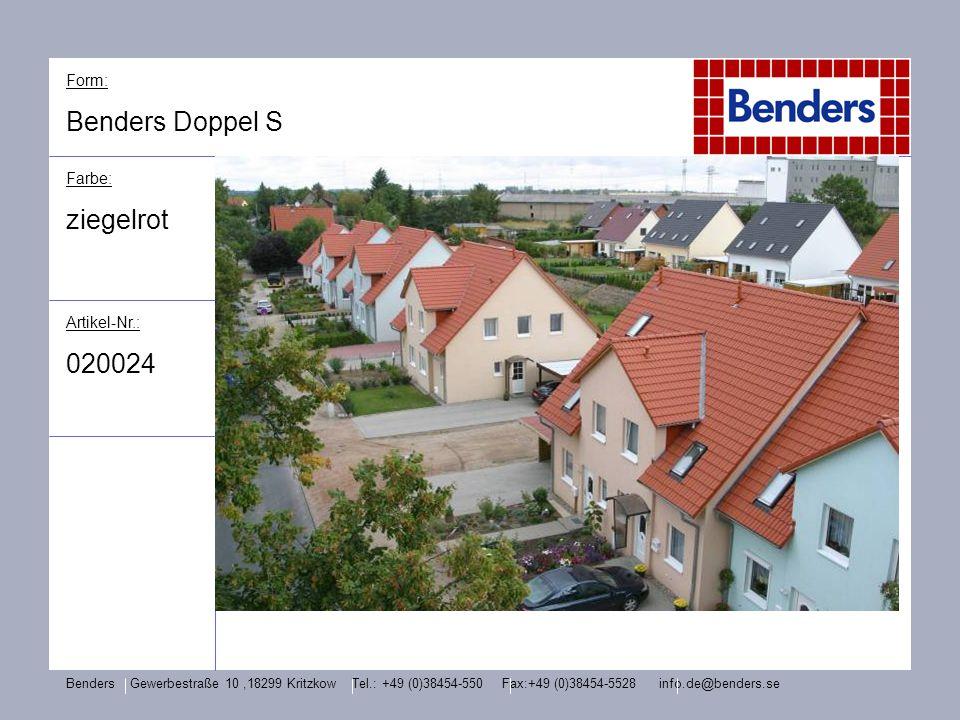 Form: Benders Doppel S Farbe: ziegelrot Artikel-Nr.: 020024 Benders Gewerbestraße 10,18299 Kritzkow Tel.: +49 (0)38454-550 Fax:+49 (0)38454-5528 info.
