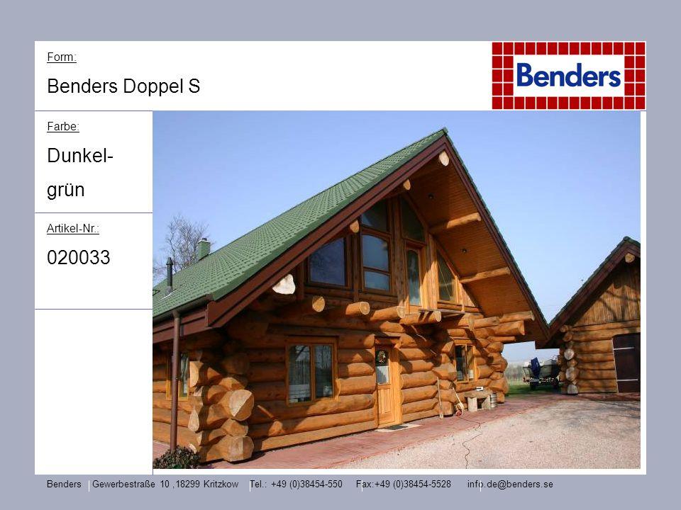 Form: Benders Doppel S Farbe: Dunkel- grün Artikel-Nr.: 020033 Benders Gewerbestraße 10,18299 Kritzkow Tel.: +49 (0)38454-550 Fax:+49 (0)38454-5528 in