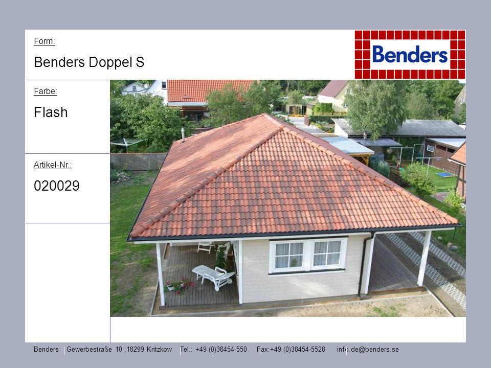 Form: Benders Doppel S Farbe: Flash Artikel-Nr.: 020029 Benders Gewerbestraße 10,18299 Kritzkow Tel.: +49 (0)38454-550 Fax:+49 (0)38454-5528 info.de@b