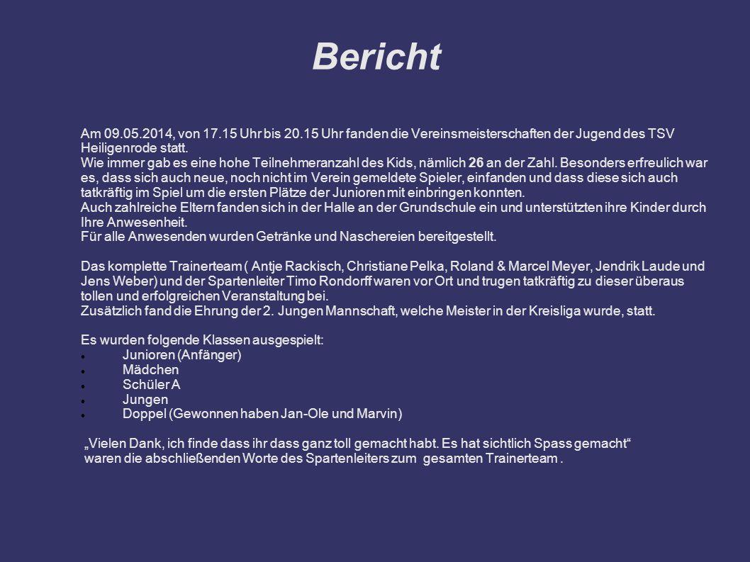 Bericht Am 09.05.2014, von 17.15 Uhr bis 20.15 Uhr fanden die Vereinsmeisterschaften der Jugend des TSV Heiligenrode statt. Wie immer gab es eine hohe