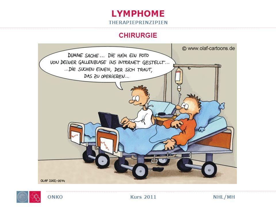 LYMPHOME THERAPIEPRINZIPIEN CHIRURGIE ONKO Kurs 2011NHL/MH Außer zur Histologiegewinnung nur in extremen Ausnahmefällen sinnvoll zB akute Myelonkompression da SYSTEMERKRANKUNG