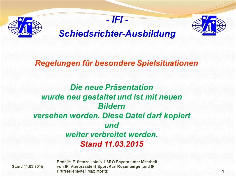 1 - IFI - Schiedsrichter-Ausbildung Regelungen für besondere Spielsituationen Die neue Präsentation wurde neu gestaltet und ist mit neuen Bildern versehen worden.