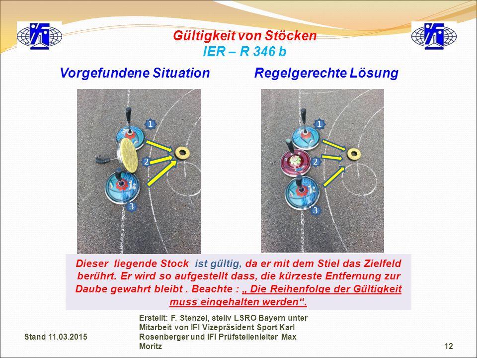 Gültigkeit von Stöcken IER – R 346 b Dieser liegende Stock ist gültig, da er mit dem Stiel das Zielfeld berührt. Er wird so aufgestellt dass, die kürz