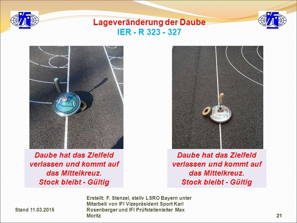 21 Lageveränderung der Daube IER - R 323 - 327 Daube hat das Zielfeld verlassen und kommt auf das Mittelkreuz. Stock bleibt - Gültig Daube hat das Zie