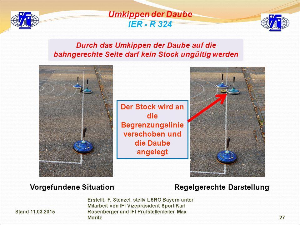 27 Umkippen der Daube IER - R 324 Vorgefundene Situation Der Stock wird an die Begrenzungslinie verschoben und die Daube angelegt Durch das Umkippen d
