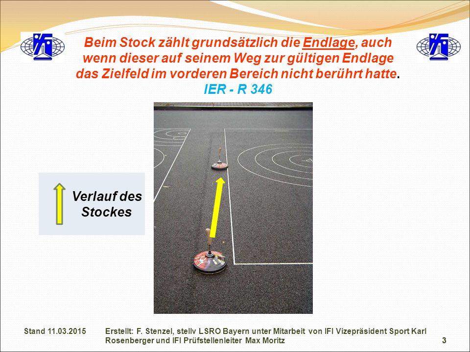 3 Verlauf des Stockes Beim Stock zählt grundsätzlich die Endlage, auch wenn dieser auf seinem Weg zur gültigen Endlage das Zielfeld im vorderen Bereich nicht berührt hatte.