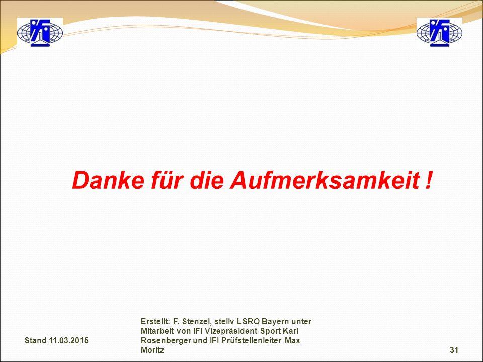 31 Danke für die Aufmerksamkeit ! 31 Erstellt: F. Stenzel, stellv LSRO Bayern unter Mitarbeit von IFI Vizepräsident Sport Karl Rosenberger und IFI Prü