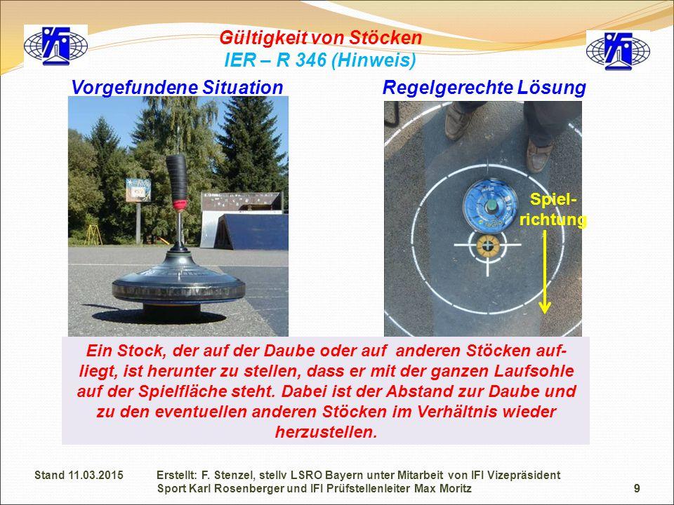 9 Gültigkeit von Stöcken IER – R 346 (Hinweis) Spiel- richtung Vorgefundene Situation Ein Stock, der auf der Daube oder auf anderen Stöcken auf- liegt
