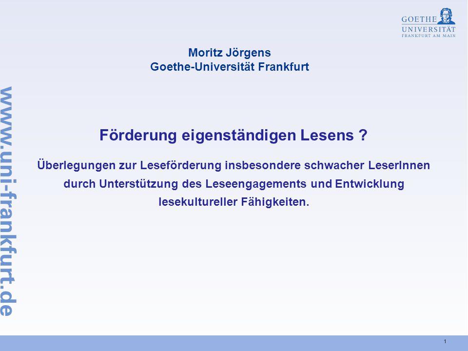 1 Moritz Jörgens Goethe-Universität Frankfurt Förderung eigenständigen Lesens ? Überlegungen zur Leseförderung insbesondere schwacher LeserInnen durch