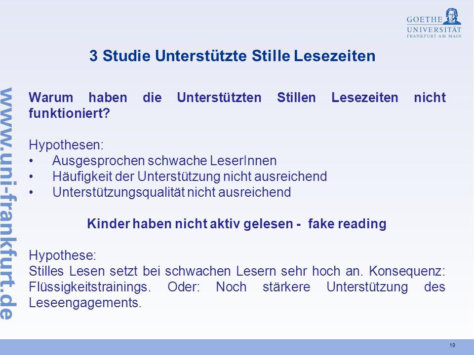 19 3 Studie Unterstützte Stille Lesezeiten Warum haben die Unterstützten Stillen Lesezeiten nicht funktioniert? Hypothesen: Ausgesprochen schwache Les