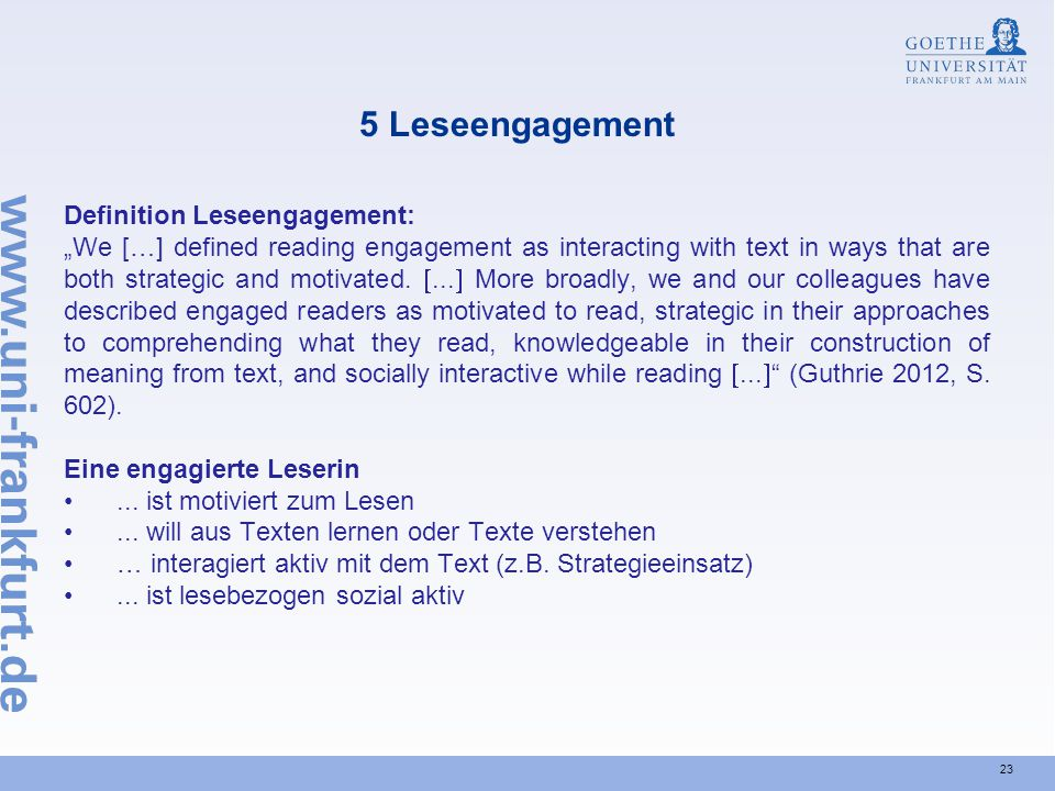 "23 5 Leseengagement Definition Leseengagement: ""We […] defined reading engagement as interacting with text in ways that are both strategic and motivated."