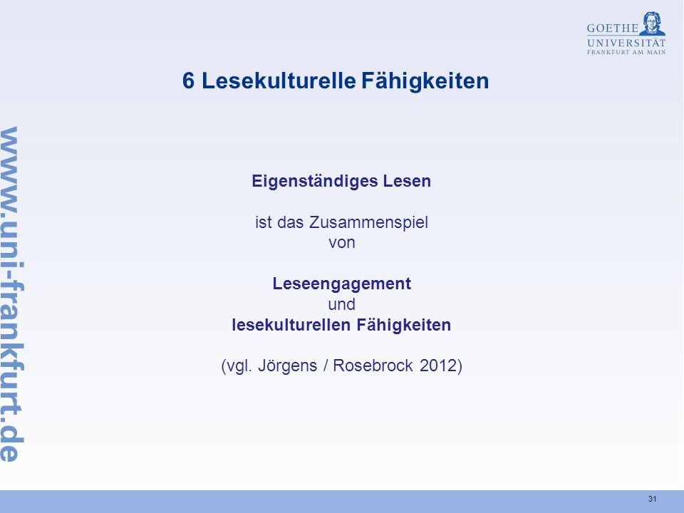 31 6 Lesekulturelle Fähigkeiten Eigenständiges Lesen ist das Zusammenspiel von Leseengagement und lesekulturellen Fähigkeiten (vgl. Jörgens / Rosebroc