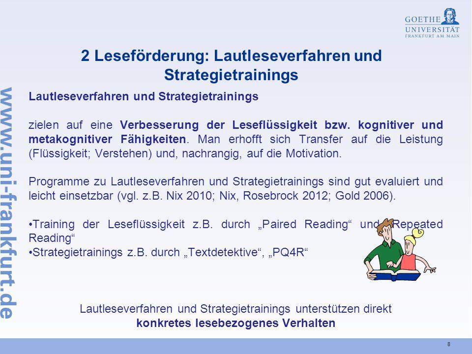 8 2 Leseförderung: Lautleseverfahren und Strategietrainings Lautleseverfahren und Strategietrainings zielen auf eine Verbesserung der Leseflüssigkeit