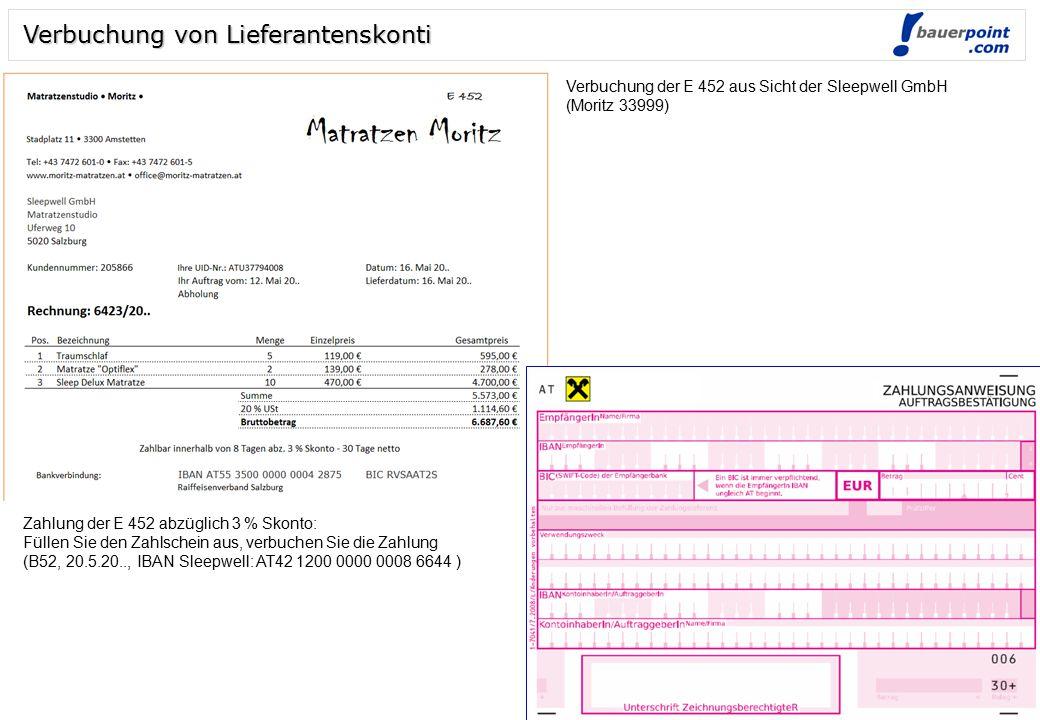 Folie 3 © bauerpoint.com Verbuchung von Lieferantenskonti Verbuchung der E 452 aus Sicht der Sleepwell GmbH (Moritz 33999) Zahlung der E 452 abzüglich 3 % Skonto: Füllen Sie den Zahlschein aus, verbuchen Sie die Zahlung (B52, 20.5.20.., IBAN Sleepwell: AT42 1200 0000 0008 6644 )