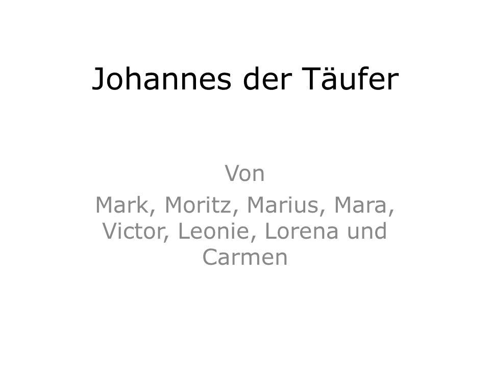 Johannes der Täufer Von Mark, Moritz, Marius, Mara, Victor, Leonie, Lorena und Carmen