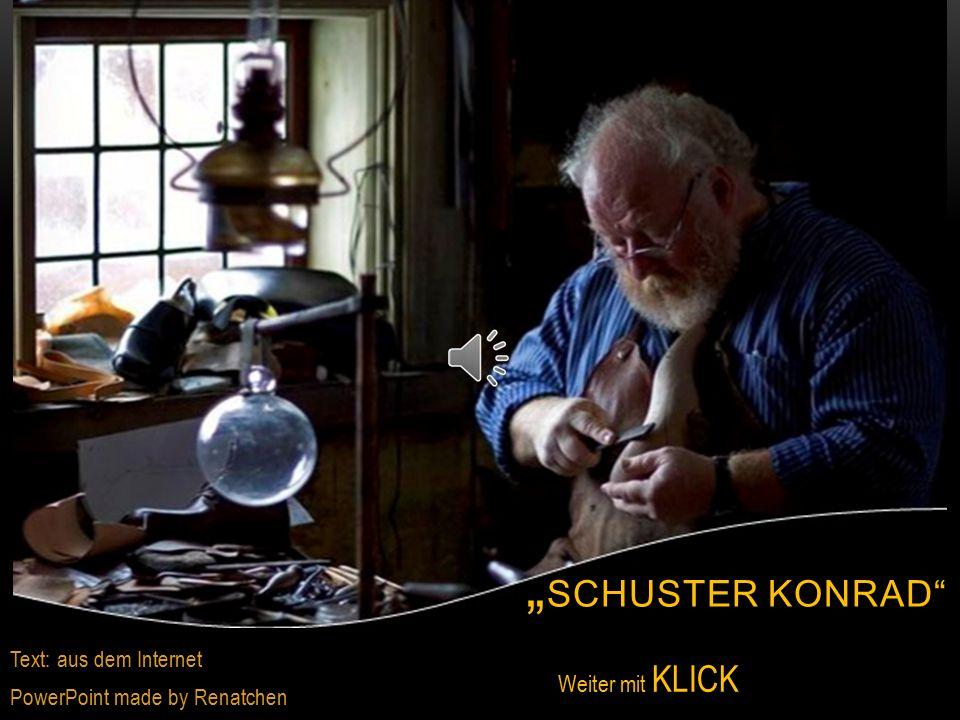 """Text: aus dem Internet PowerPoint made by Renatchen """" SCHUSTER KONRAD Weiter mit KLICK"""