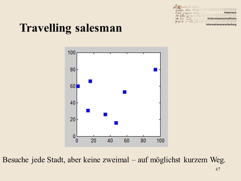 Travelling salesman 47 Besuche jede Stadt, aber keine zweimal – auf möglichst kurzem Weg.