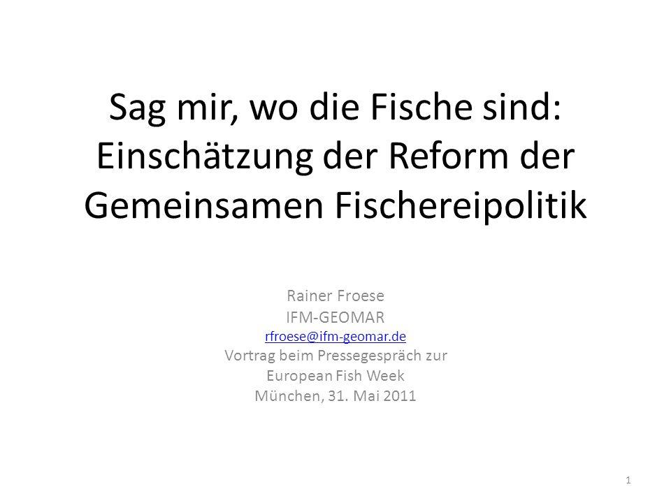 Sag mir, wo die Fische sind: Einschätzung der Reform der Gemeinsamen Fischereipolitik Rainer Froese IFM-GEOMAR rfroese@ifm-geomar.de Vortrag beim Pressegespräch zur European Fish Week München, 31.