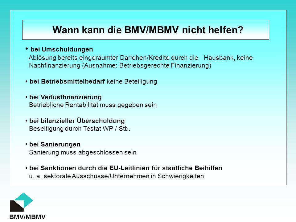 BMV/MBMV Wann kann die BMV/MBMV nicht helfen? bei Umschuldungen Ablösung bereits eingeräumter Darlehen/Kredite durch die Hausbank, keine Nachfinanzier