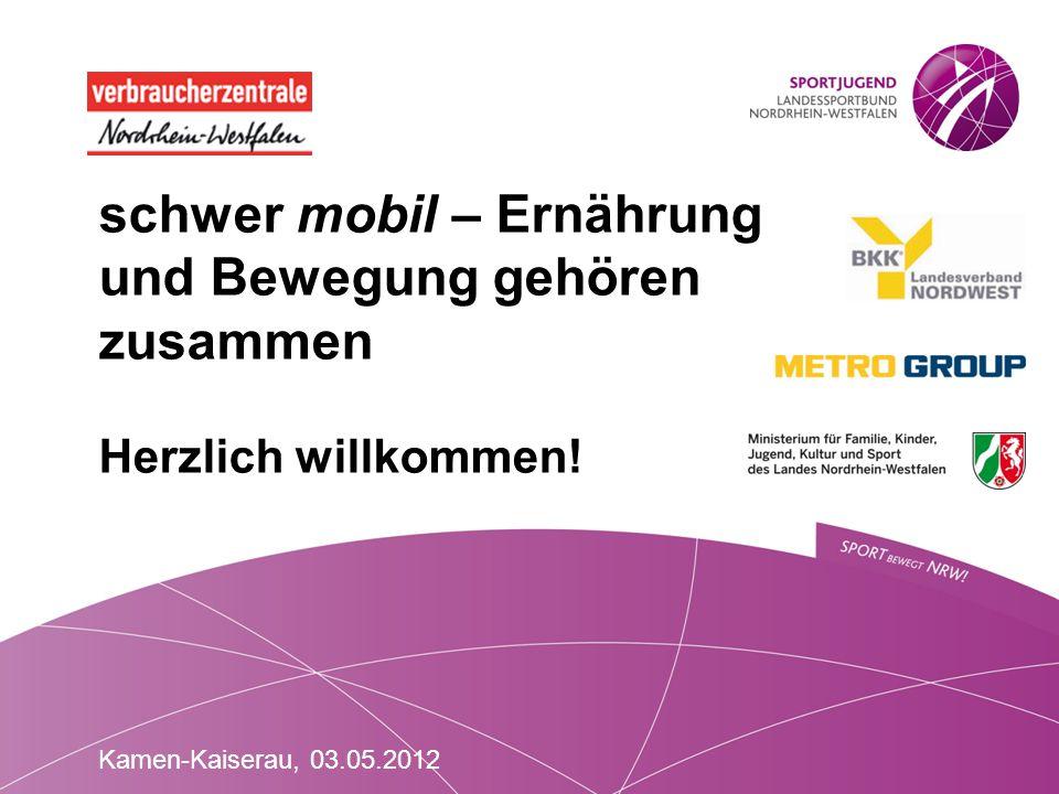 schwer mobil – Ernährung und Bewegung gehören zusammen  Herzlich willkommen! Kamen-Kaiserau, 03.05.2012