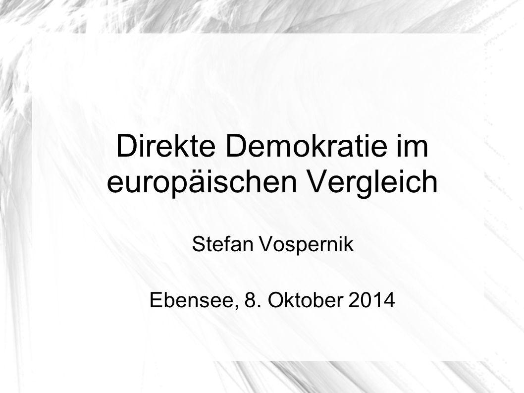 Direkte Demokratie im europäischen Vergleich Stefan Vospernik Ebensee, 8. Oktober 2014