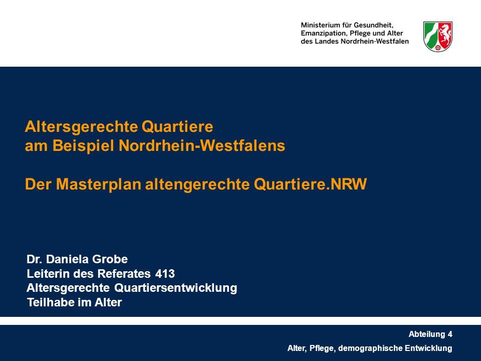 Altersgerechte Quartiere am Beispiel Nordrhein-Westfalens Der Masterplan altengerechte Quartiere.NRW Abteilung 4 Alter, Pflege, demographische Entwick
